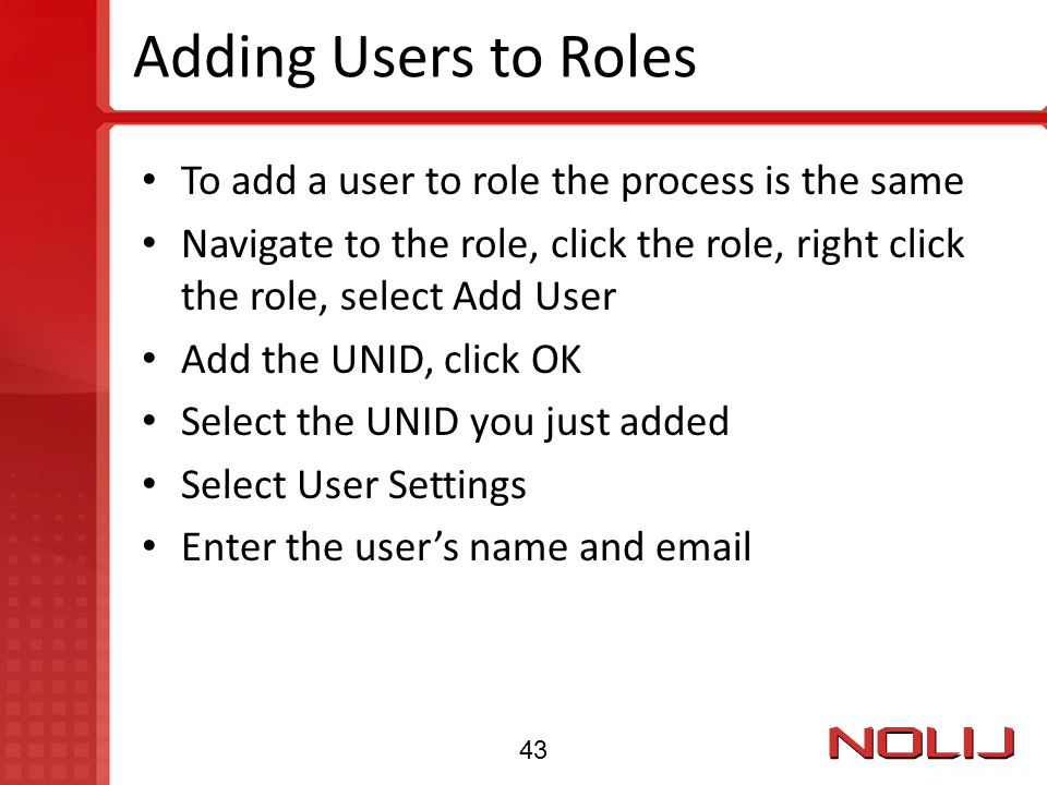 Adding Users to Roles To add a user to role the process is the same Navigate to the role, click the role, right click the role, select Add User Add th