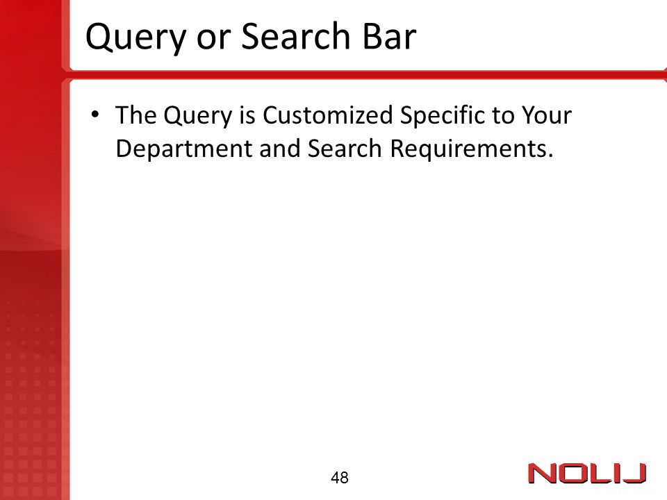 Query or Search Bar The Query is Customized Specific to Your Department and Search Requirements. 48