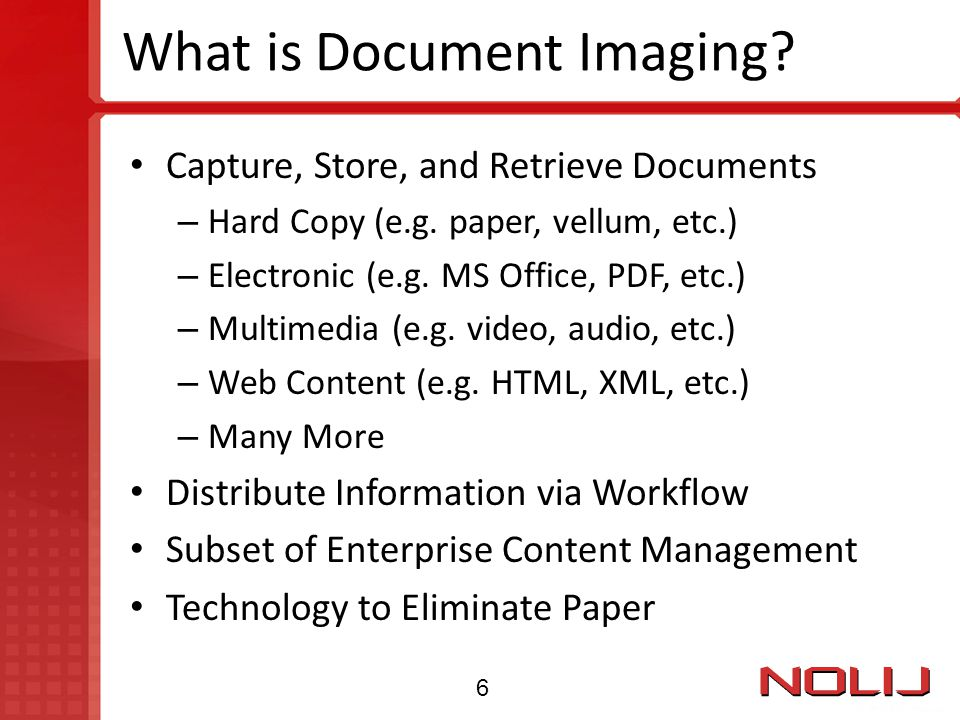 What is Document Imaging? Capture, Store, and Retrieve Documents – Hard Copy (e.g. paper, vellum, etc.) – Electronic (e.g. MS Office, PDF, etc.) – Mul