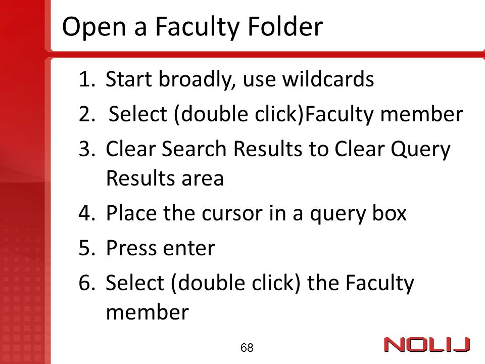 Open a Faculty Folder 1.Start broadly, use wildcards 2.Select (double click)Faculty member 3.Clear Search Results to Clear Query Results area 4.Place