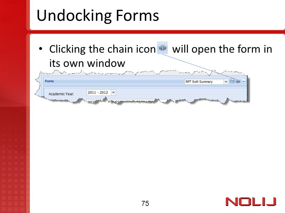 Undocking Forms Clicking the chain icon will open the form in its own window 75