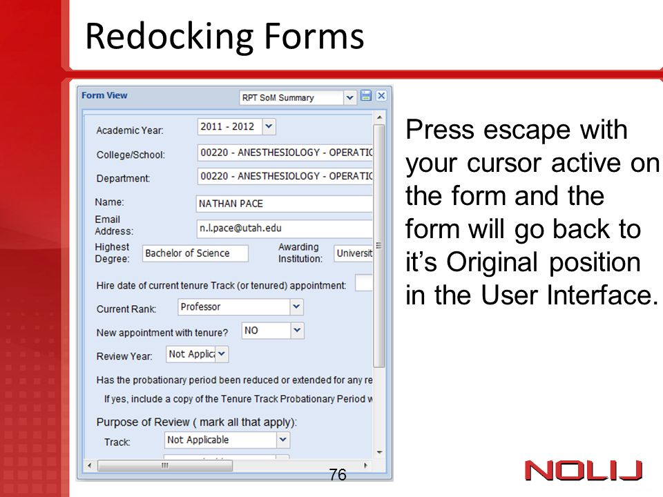 Redocking Forms Press escape with your cursor active on the form and the form will go back to it's Original position in the User Interface. 76