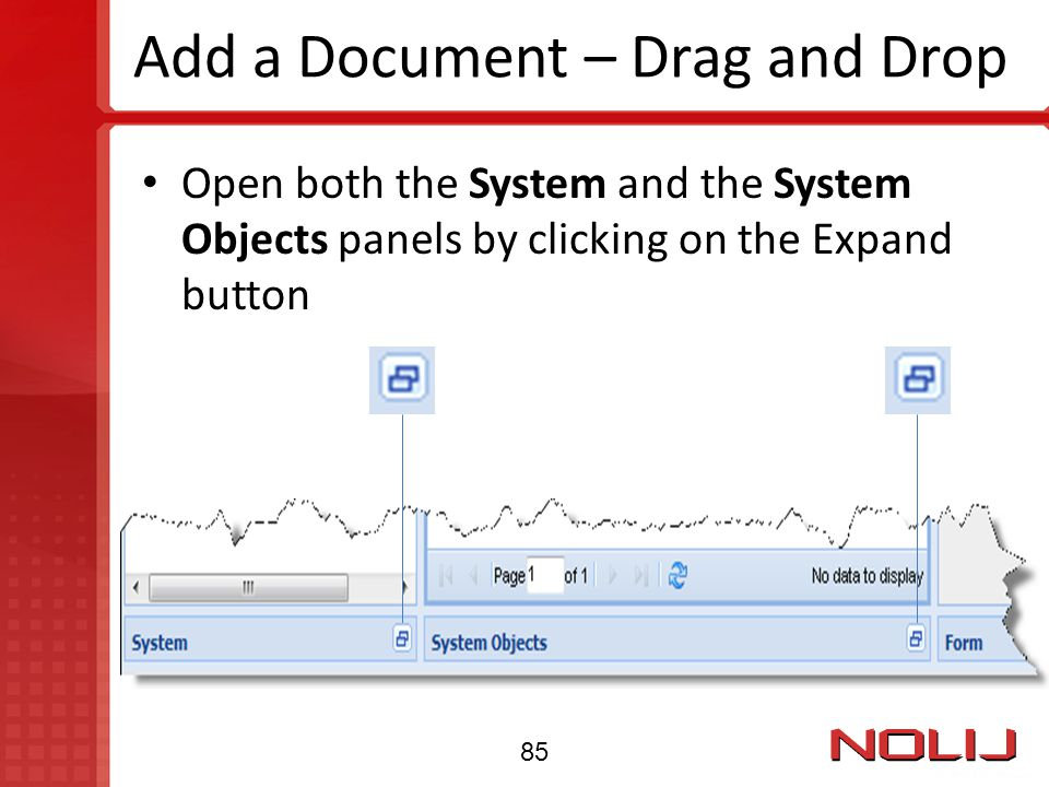 Add a Document – Drag and Drop Open both the System and the System Objects panels by clicking on the Expand button 85