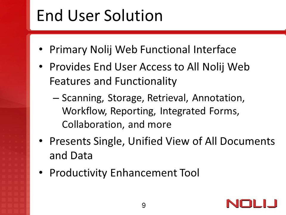 End User Solution Primary Nolij Web Functional Interface Provides End User Access to All Nolij Web Features and Functionality – Scanning, Storage, Ret
