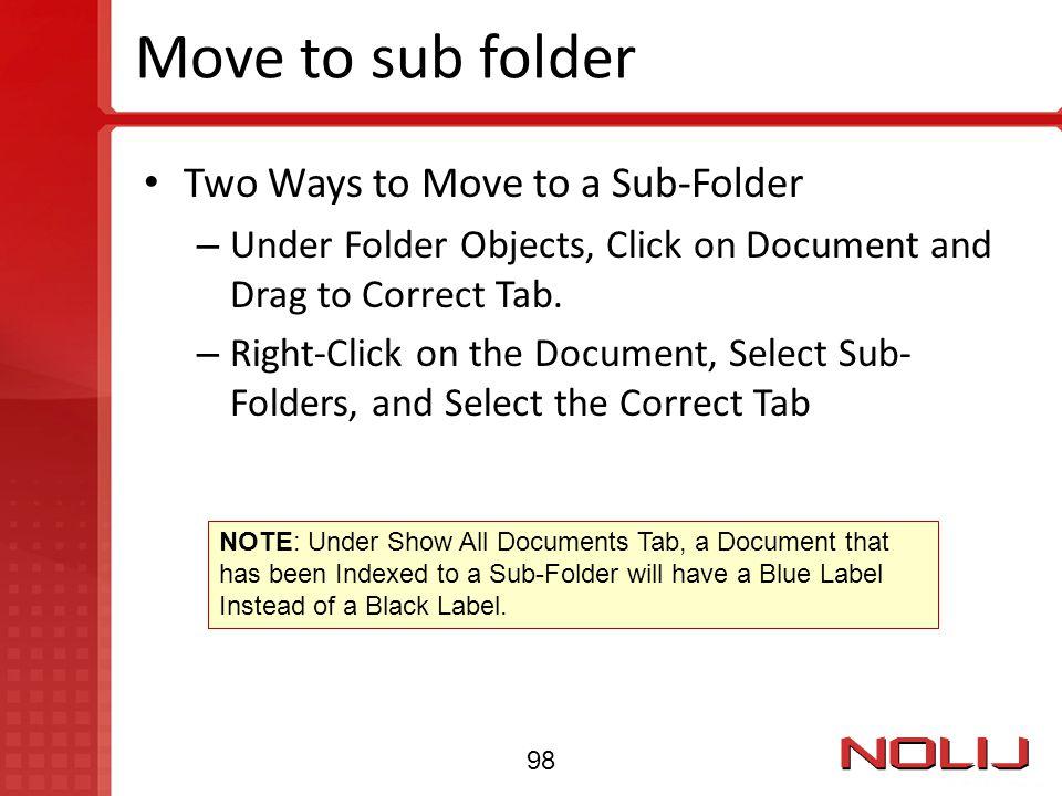 Move to sub folder Two Ways to Move to a Sub-Folder – Under Folder Objects, Click on Document and Drag to Correct Tab. – Right-Click on the Document,