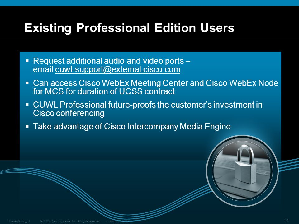 © 2009 Cisco Systems, Inc. All rights reserved.Cisco ConfidentialPresentation_ID 34 Existing Professional Edition Users  Request additional audio and