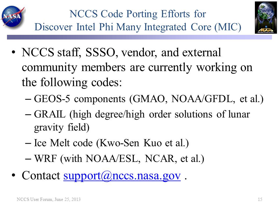 NCCS Code Porting Efforts for Discover Intel Phi Many Integrated Core (MIC) NCCS staff, SSSO, vendor, and external community members are currently wor
