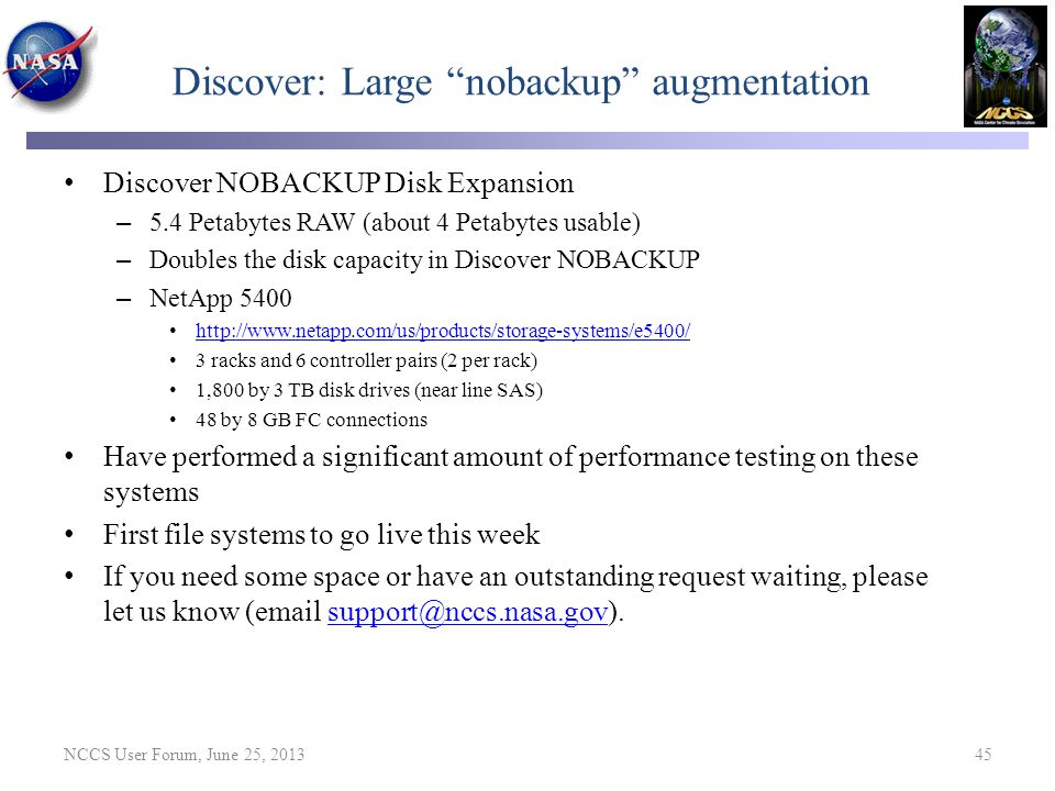 "Discover: Large ""nobackup"" augmentation NCCS User Forum, June 25, 2013 45 Discover NOBACKUP Disk Expansion – 5.4 Petabytes RAW (about 4 Petabytes usab"