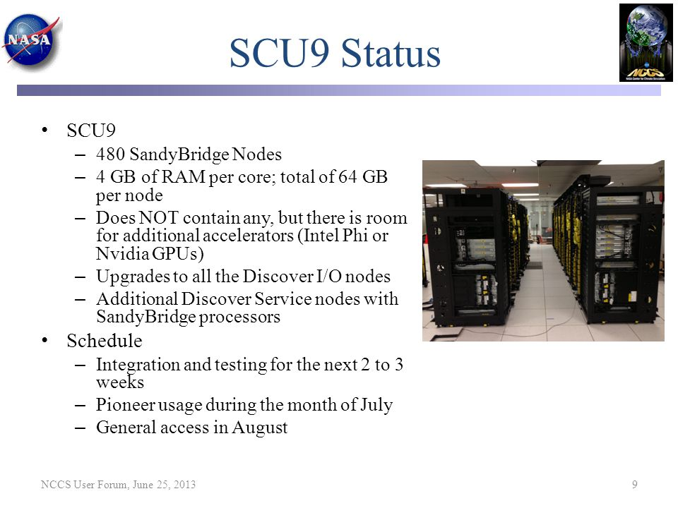 SCU9 Status SCU9 – 480 SandyBridge Nodes – 4 GB of RAM per core; total of 64 GB per node – Does NOT contain any, but there is room for additional acce