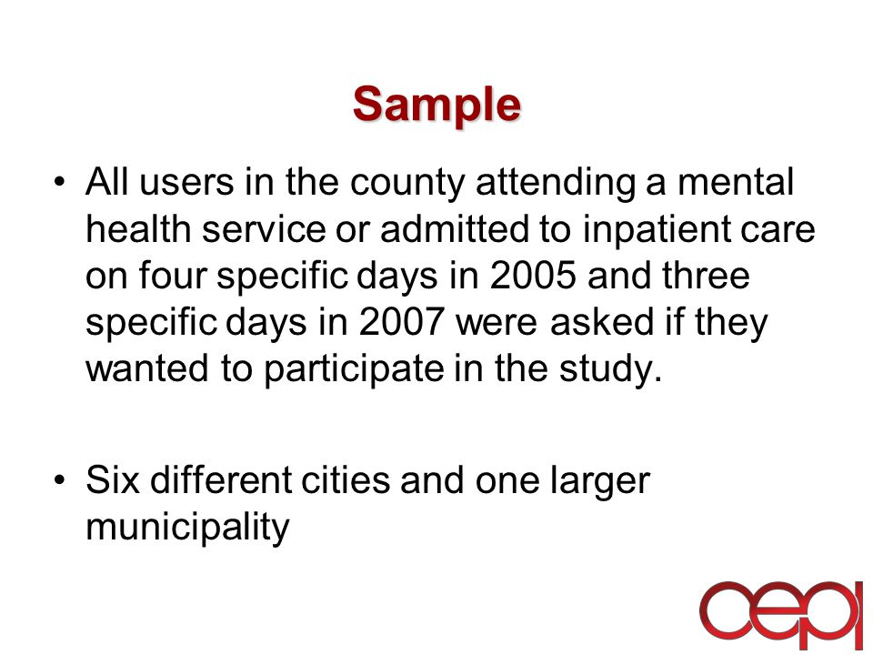 Sample All users in the county attending a mental health service or admitted to inpatient care on four specific days in 2005 and three specific days in 2007 were asked if they wanted to participate in the study.