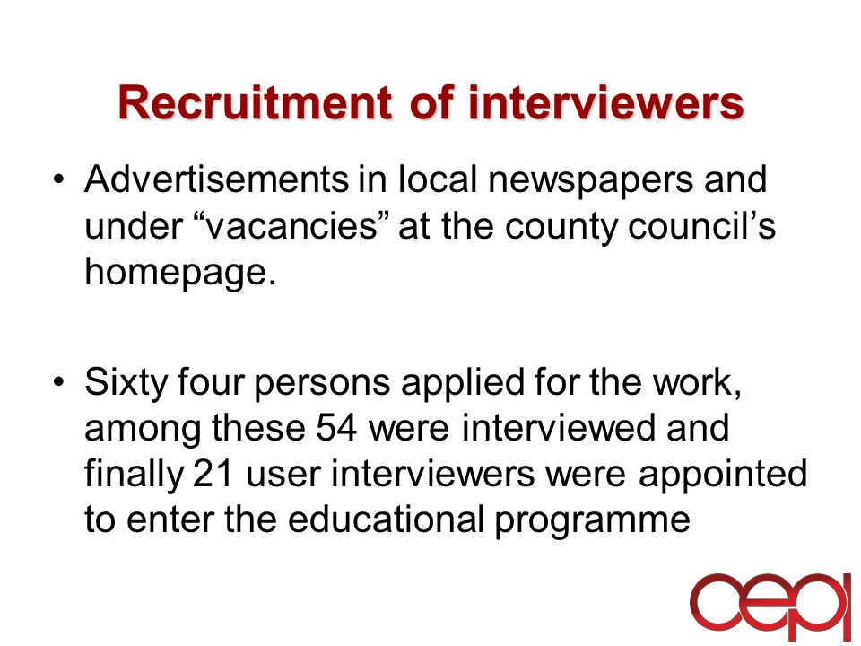 Recruitment of interviewers Advertisements in local newspapers and under vacancies at the county council's homepage.