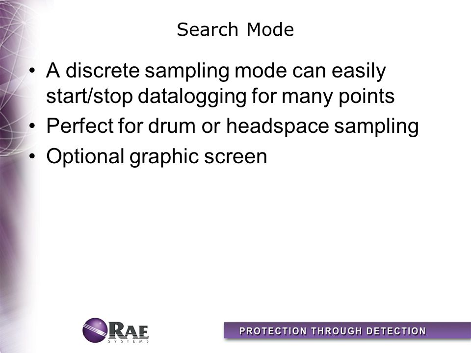 Search Mode A discrete sampling mode can easily start/stop datalogging for many points Perfect for drum or headspace sampling Optional graphic screen