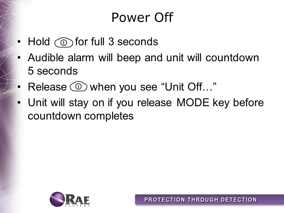 Power Off Hold for full 3 seconds Audible alarm will beep and unit will countdown 5 seconds Release when you see Unit Off… Unit will stay on if you release MODE key before countdown completes