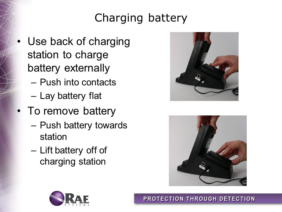 Charging battery Use back of charging station to charge battery externally –Push into contacts –Lay battery flat To remove battery –Push battery towards station –Lift battery off of charging station