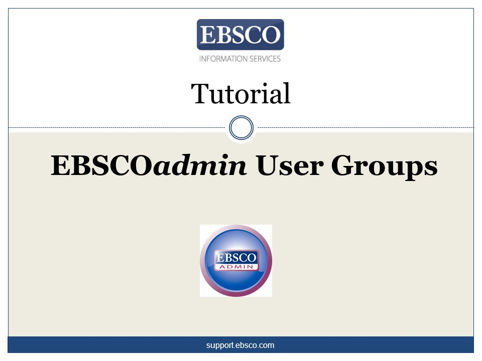 Tutorial EBSCOadmin User Groups support.ebsco.com