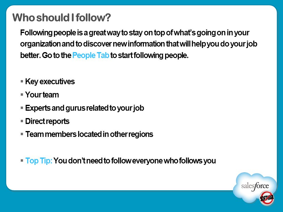 Who should I follow? Following people is a great way to stay on top of what's going on in your organization and to discover new information that will