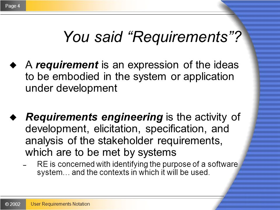 © 2002 Page 4 User Requirements Notation You said Requirements .
