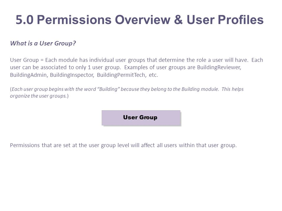 5.0 Permissions Overview & User Profiles What is a User Group.