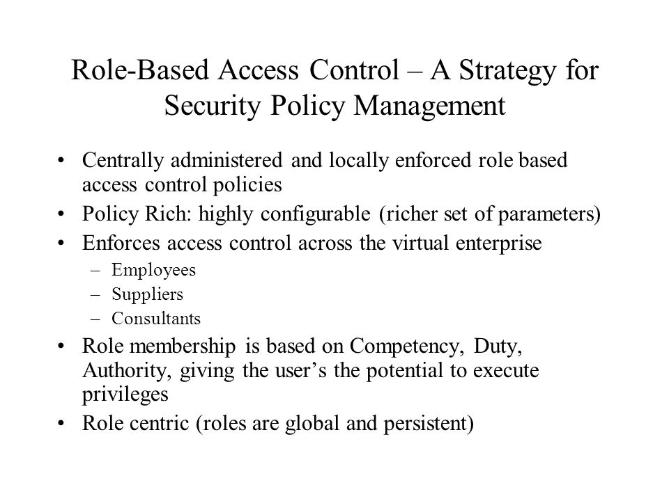 Role-Based Access Control – A Strategy for Security Policy Management Centrally administered and locally enforced role based access control policies P