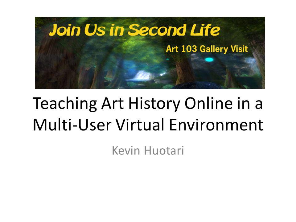 Teaching Art History Online in a Multi-User Virtual Environment Kevin Huotari