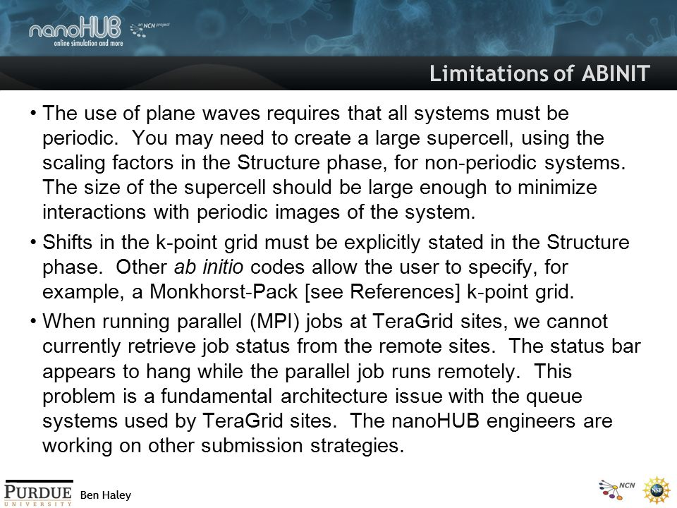 Ben Haley Limitations of ABINIT The use of plane waves requires that all systems must be periodic. You may need to create a large supercell, using the