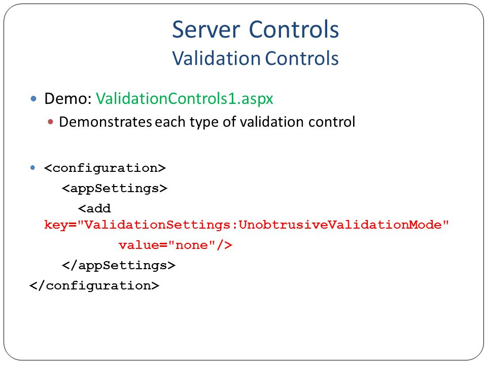Server Controls Validation Controls Demo: ValidationControls1.aspx Demonstrates each type of validation control <add key=