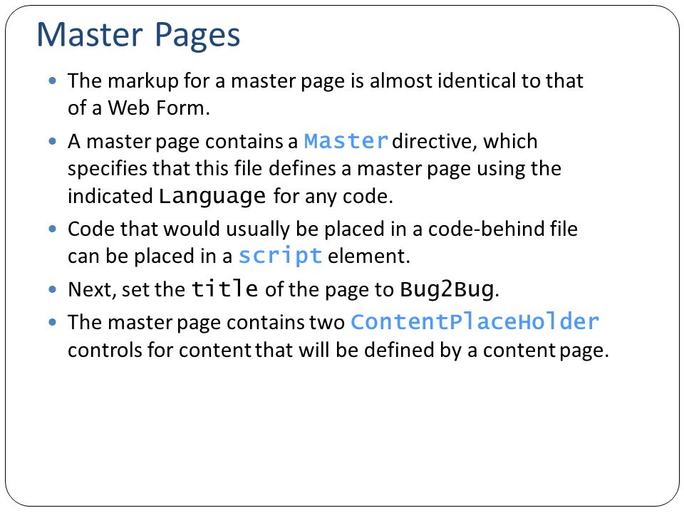 Master Pages The markup for a master page is almost identical to that of a Web Form.