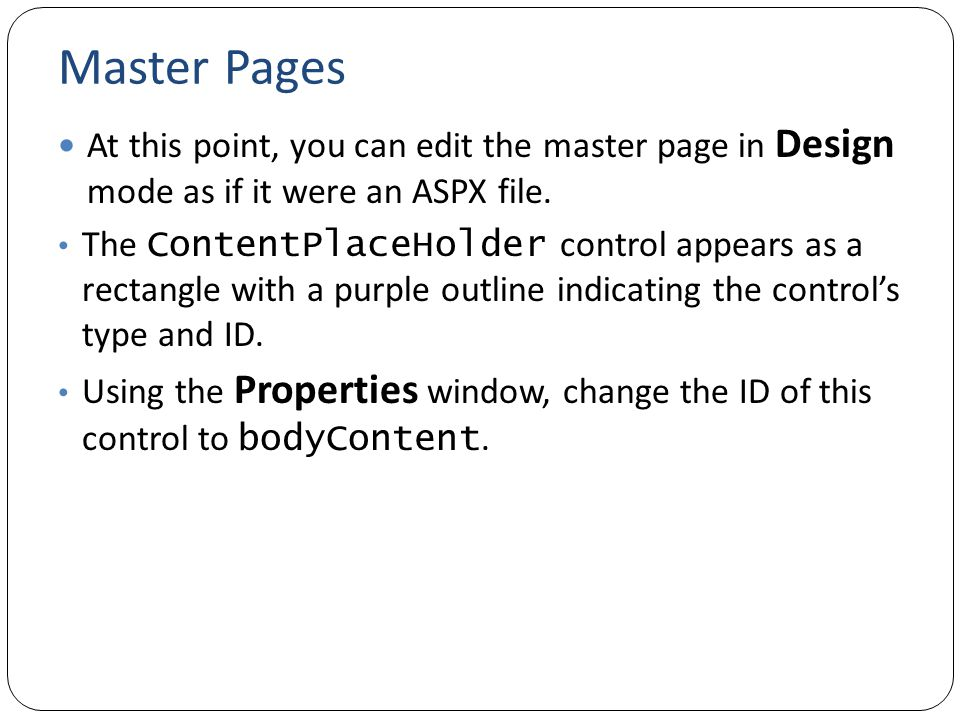 Master Pages At this point, you can edit the master page in Design mode as if it were an ASPX file.