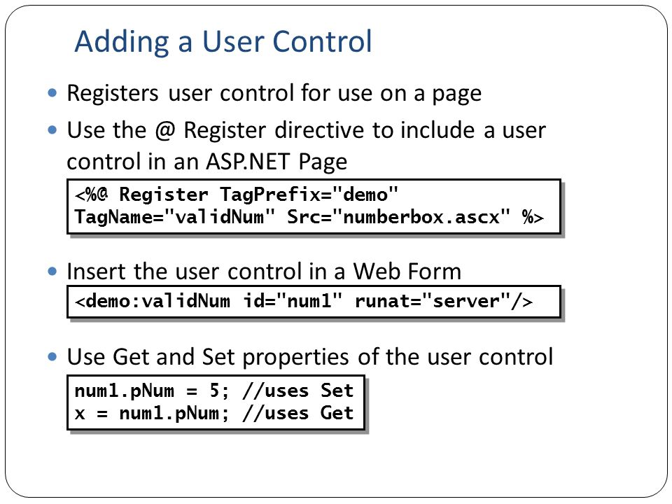 Adding a User Control Registers user control for use on a page Use the @ Register directive to include a user control in an ASP.NET Page Insert the us