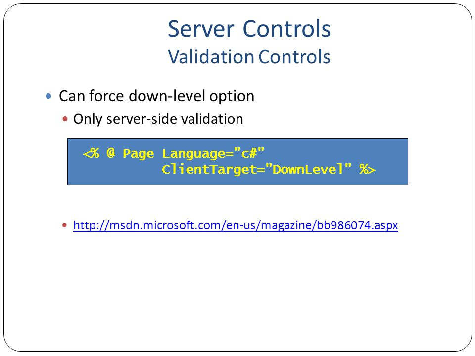 Server Controls Validation Controls Demo: ValidationControls1.aspx Demonstrates each type of validation control <add key= ValidationSettings:UnobtrusiveValidationMode value= none />
