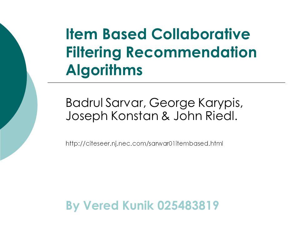 Item Based Collaborative Filtering Recommendation Algorithms Badrul Sarvar, George Karypis, Joseph Konstan & John Riedl. http://citeseer.nj.nec.com/sa