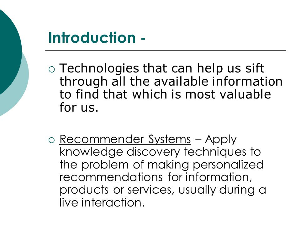 Introduction -  Technologies that can help us sift through all the available information to find that which is most valuable for us.