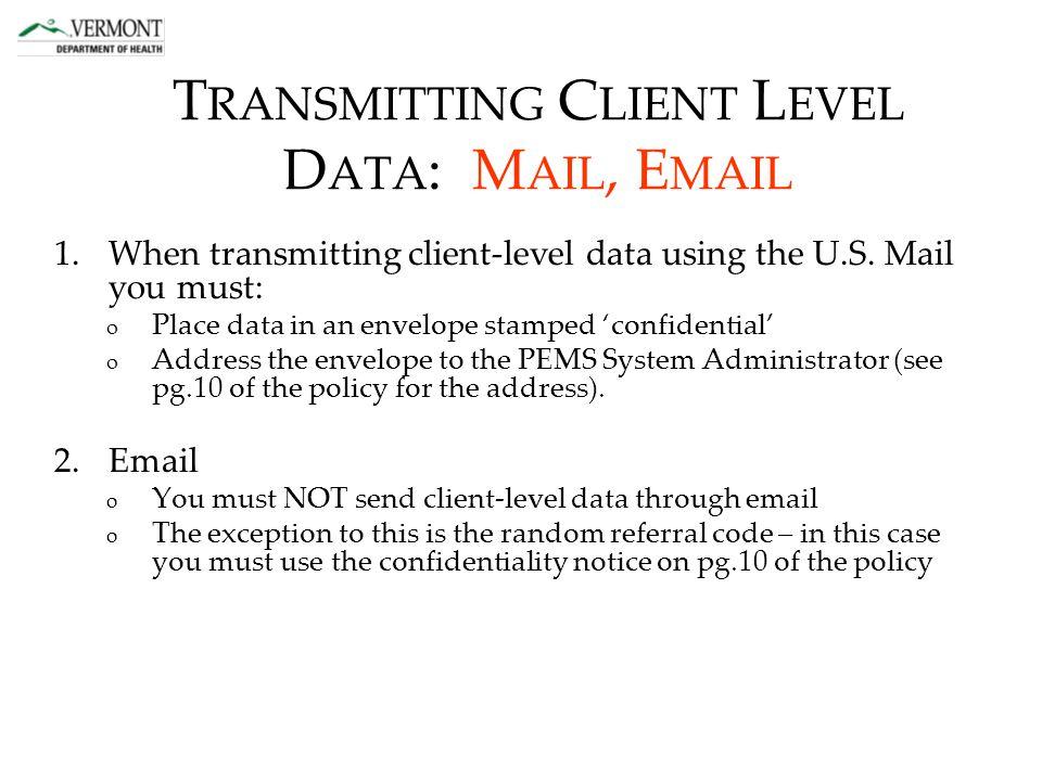 T RANSMITTING C LIENT L EVEL D ATA : M AIL, E MAIL 1.When transmitting client-level data using the U.S.