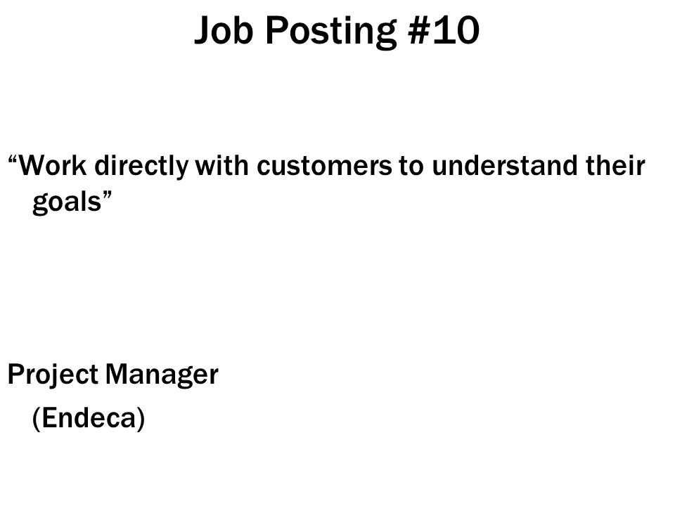 Job Posting #10 Work directly with customers to understand their goals Project Manager (Endeca)