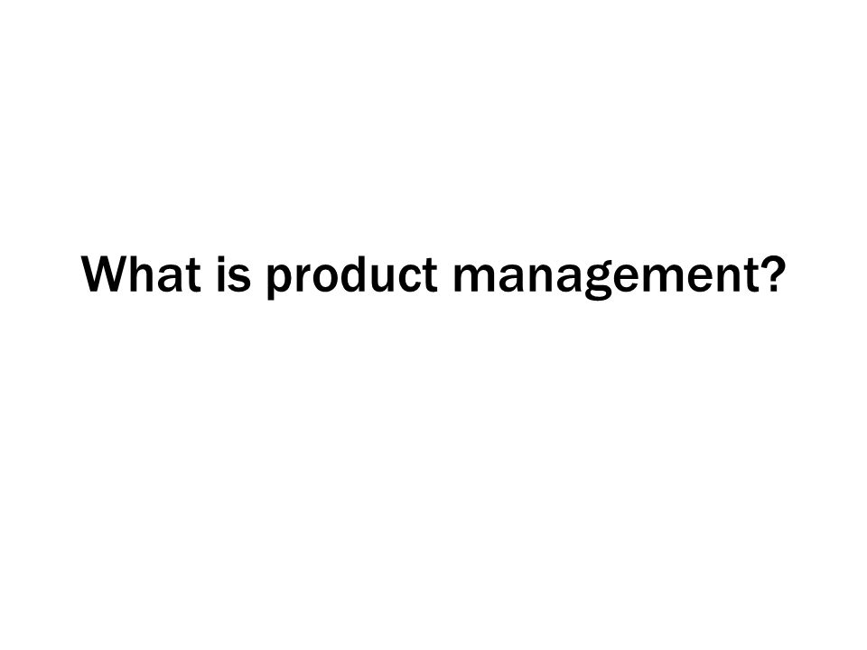Product Managers should: Be market-focused Conduct research with customers and users Create a product and portfolio strategy Manage product roadmap and lifecycle Create and manage requirements Develop a go-to-market plan Be more strategic than tactical