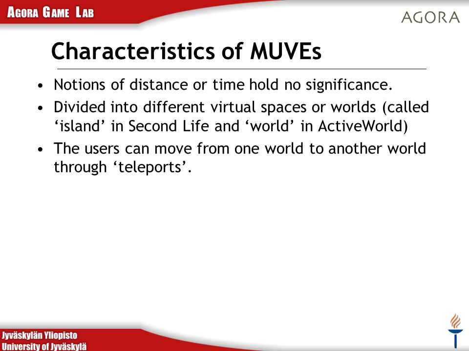 Characteristics of MUVEs Notions of distance or time hold no significance.
