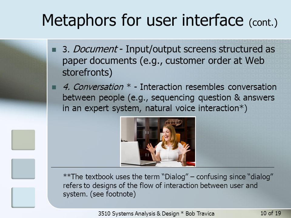3510 Systems Analysis & Design * Bob Travica Metaphors for user interface (cont.) 3.