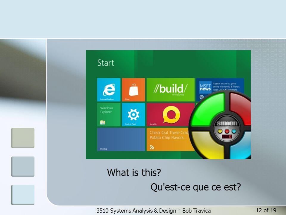 3510 Systems Analysis & Design * Bob Travica What is this? Qu'est-ce que ce est? 12 of 19