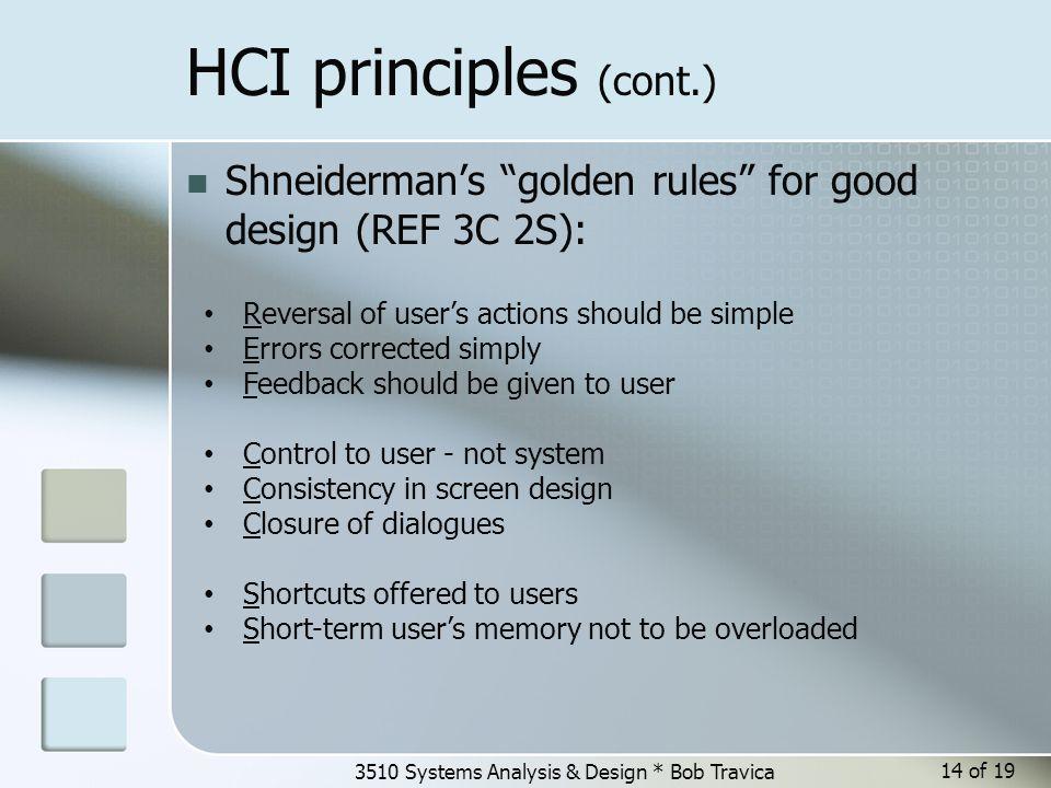 "3510 Systems Analysis & Design * Bob Travica HCI principles (cont.) Shneiderman's ""golden rules"" for good design (REF 3C 2S): Reversal of user's actio"