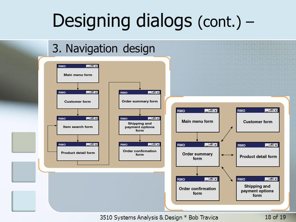 3510 Systems Analysis & Design * Bob Travica Designing dialogs (cont.) – 3. Navigation design 18 of 19