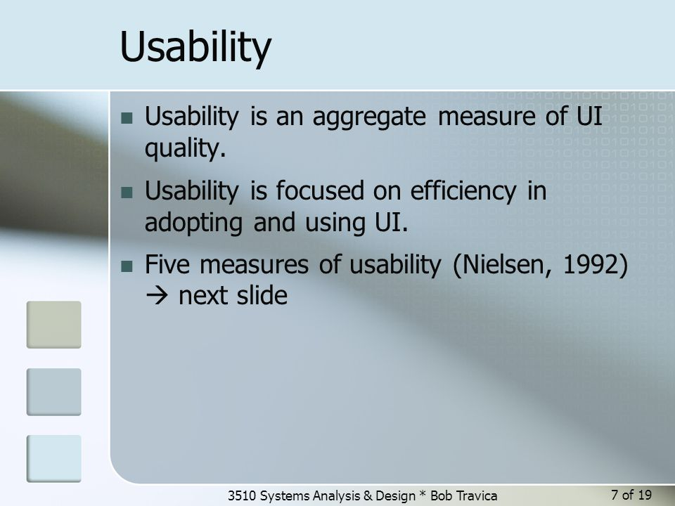 3510 Systems Analysis & Design * Bob Travica Usability Usability is an aggregate measure of UI quality.