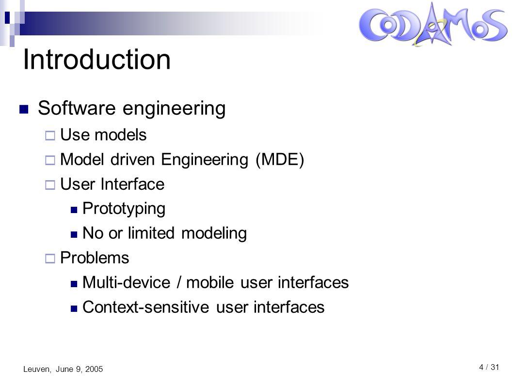 Leuven, June 9, 2005 15 / 31 CUP: Models Activity model <> Task model:  Tasks  Temporal relations  Hierarchy Presentation model  Abstract Context model  Information  Gathering Domain model