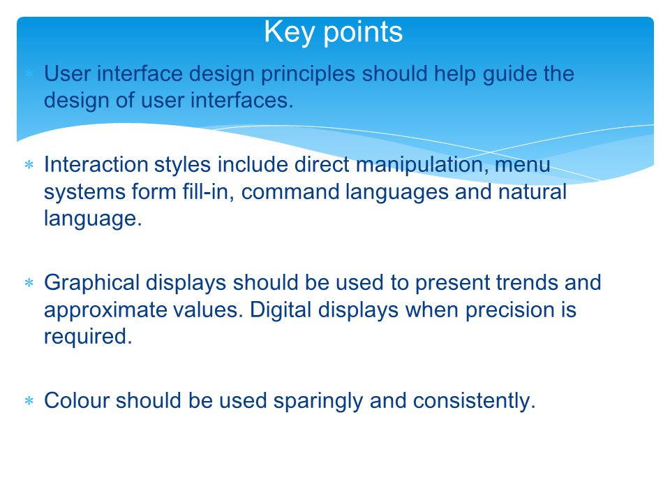 User interface design principles should help guide the design of user interfaces.  Interaction styles include direct manipulation, menu systems for