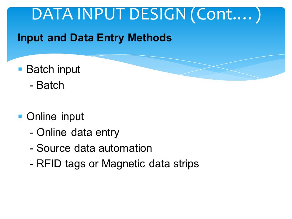 Input and Data Entry Methods  Batch input - Batch  Online input - Online data entry - Source data automation - RFID tags or Magnetic data strips DAT