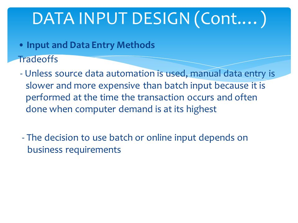Input and Data Entry Methods Tradeoffs - Unless source data automation is used, manual data entry is slower and more expensive than batch input becaus