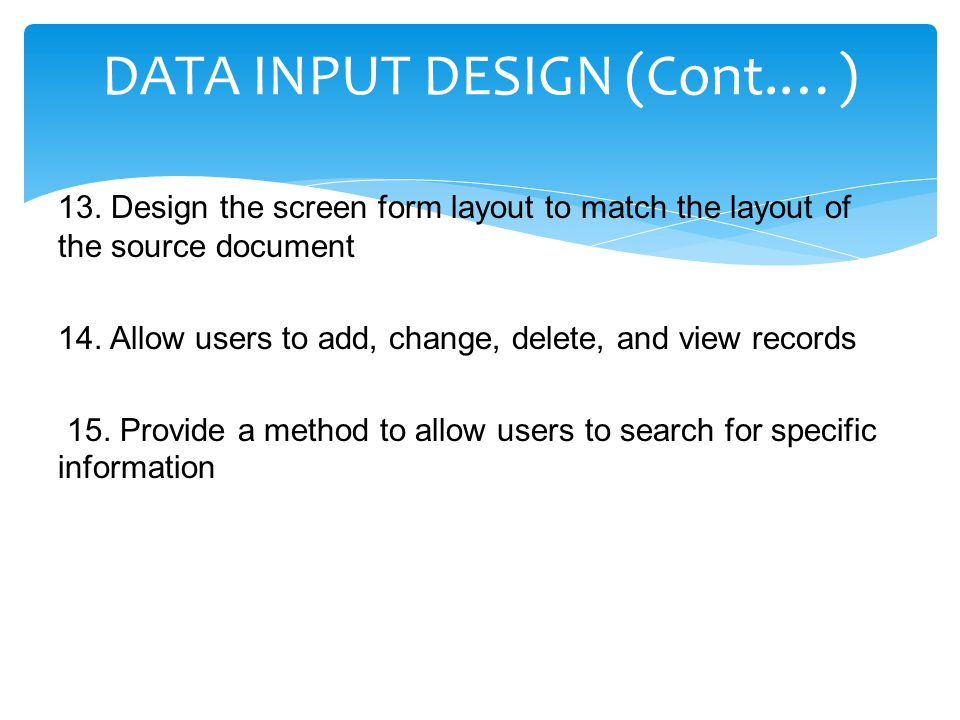 13. Design the screen form layout to match the layout of the source document 14. Allow users to add, change, delete, and view records 15. Provide a me