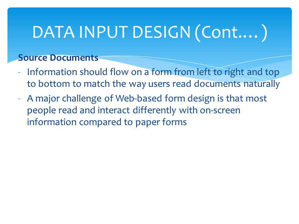 Source Documents -Information should flow on a form from left to right and top to bottom to match the way users read documents naturally -A major chal