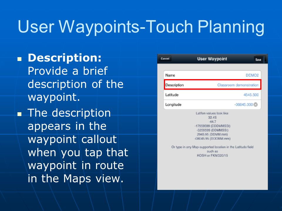 User Waypoints-Touch Planning Description: Provide a brief description of the waypoint. The description appears in the waypoint callout when you tap t