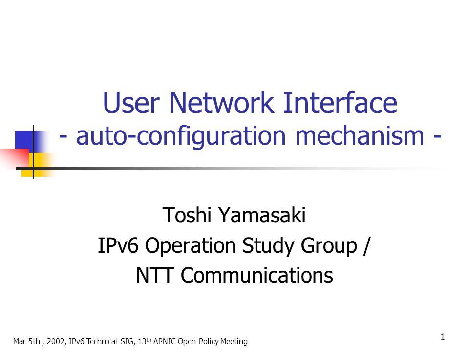 Mar 5th, 2002, IPv6 Technical SIG, 13 th APNIC Open Policy Meeting, Toshi Yamasaki 12 Site Prefix / Host Address (MSR) subnet PE subnet Host CPE Standard Status - Draft Standard (RFC2462) Implementation - Many.