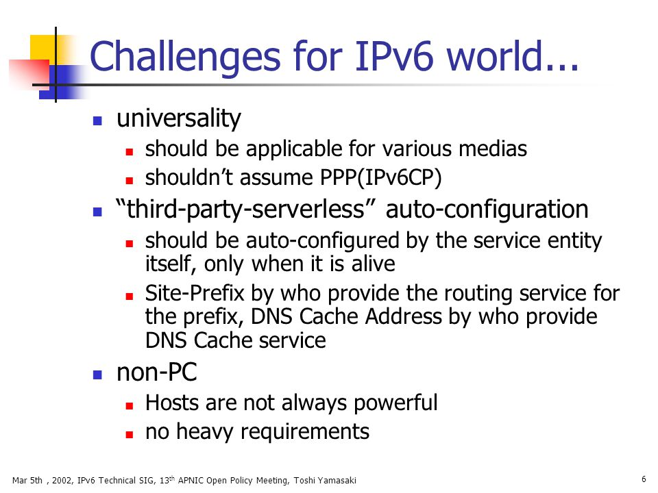 Mar 5th, 2002, IPv6 Technical SIG, 13 th APNIC Open Policy Meeting, Toshi Yamasaki 7 Our Current Conclusion...